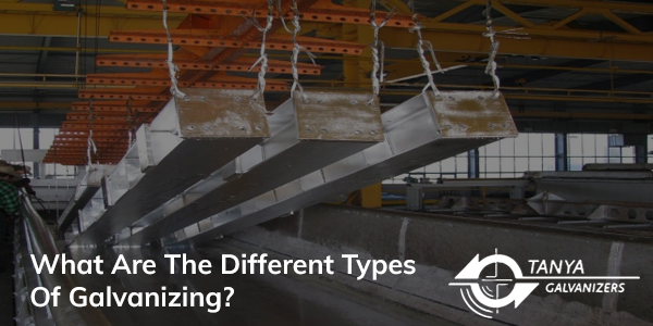 What Are The Different Types Of Galvanizing-Tanya Galvanizers