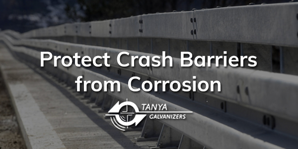 Protect Crash Barriers from Corrosion-Tanya Galvanizers