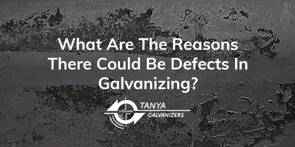What Are The Reasons There Could Be Defects In Galvanizing-Tanya Galvanizers