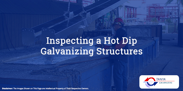 Inspecting a Hot Dip Galvanizing Structures-Tanya Galvanizers