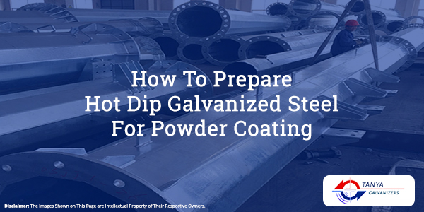 How To Prepare Hot Dip Galvanized Steel For Powder Coating-Tanya Galvanizers