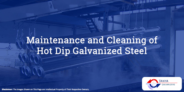 Maintenance and Cleaning of Hot Dip Galvanized Steel-Tanya Galvanizers