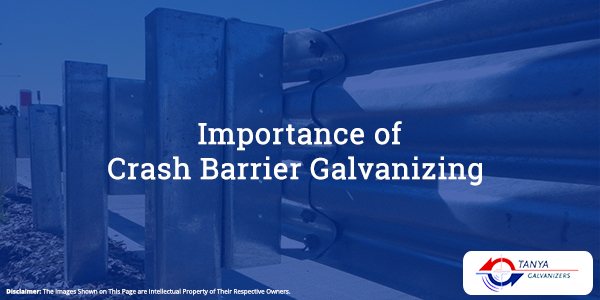 Importance of Crash Barrier Galvanizing-Tanya Galvanizers