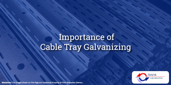Importance of Cable Tray Galvanizing-Tanya Galvanizers