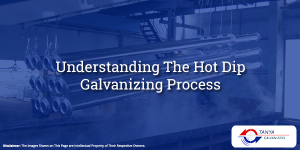 Understanding The Hot Dip Galvanizing Process-Tanya Galvanizers