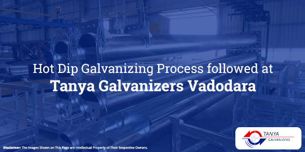 Hot Dip Galvanizing Process followed at Tanya Galvanizers Vadodara