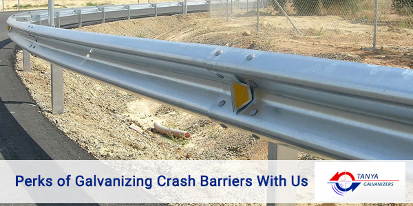 Perks of Galvanizing Crash Barriers with us-Tanya Galvanizers
