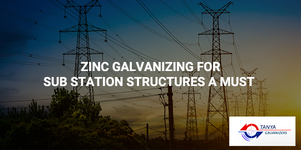 Zinc Galvanizing for Sub Station Structures a must-Tanya Galvanizers