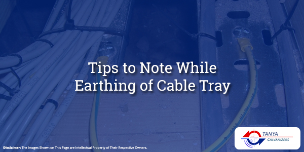 Tips-to-Note-While-Earthing-of-Cable-Tray-Tanya-Galvanizers